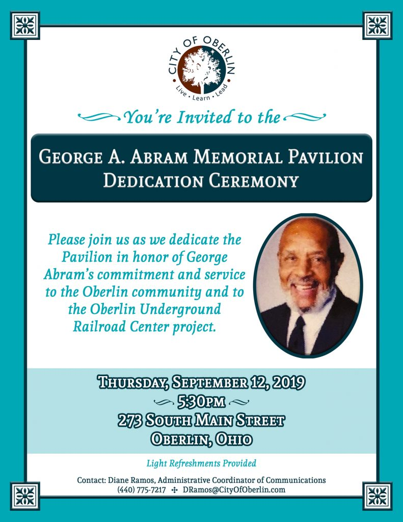 You're invited to the George A. Abram Memorial Pavilion Dedication Ceremony on Thursday, September 12, 2019 at 5:30pm at 273 South Main Street in Oberlin. Light refreshments served - Free and open to the public